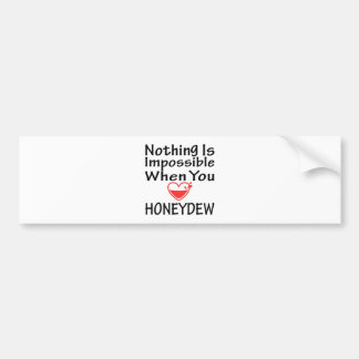 Nothing Is Impossible When You Love Honeydew Car Bumper Sticker