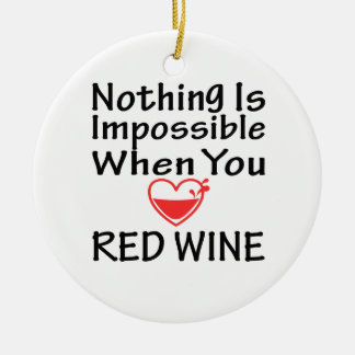 Nothing Is Impossible When You Love Red Wine Ceramic Ornament