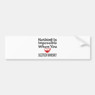Nothing Is Impossible When You Love Scotch Whisky Bumper Stickers