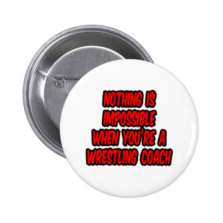 Nothing Is Impossible...Wrestling Coach Pinback Button