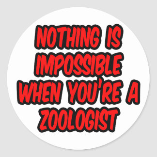 Nothing Is Impossible...Zoologist Classic Round Sticker