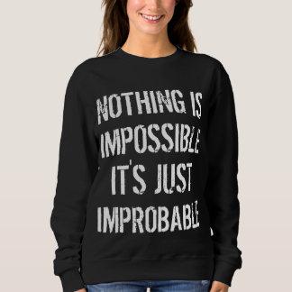 Nothing is Improbable Sweatshirt