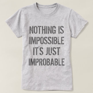 Nothing is Improbable T-Shirt