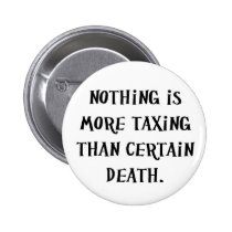 Nothing Is More Taxing Than Certain Death 2 Inch Round Button
