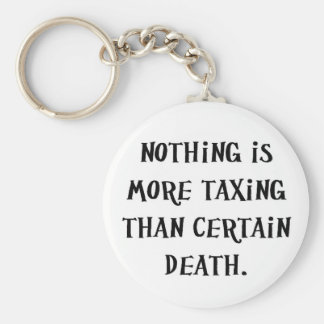Nothing Is More Taxing Than Certain Death Basic Round Button Keychain
