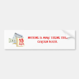 Nothing Is More Taxing Than Certain Death Car Bumper Sticker