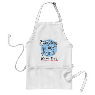 NOTHING IS ON FIRE ADULT APRON