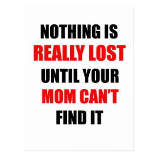 Nothing Is Really Lost Until Your Mom Can't Find Postcard
