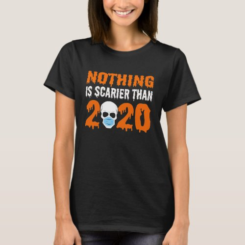 Nothing Is Scarier Than 2020 Halloween Skull T_Shirt
