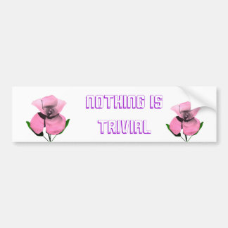 Nothing is Trivial Bumper Sticker
