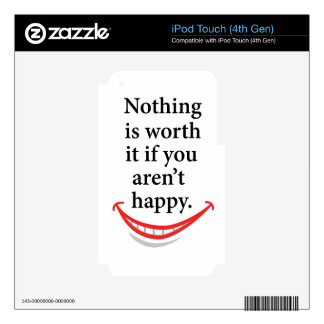 nothing is worth it if you aren't happy iPod touch 4G skin
