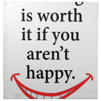 nothing is worth it if you aren't happy napkin