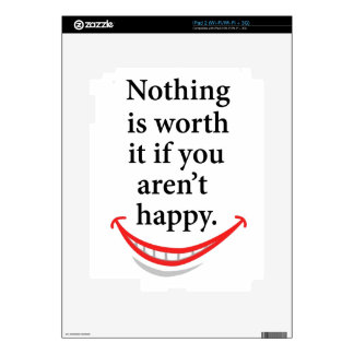 nothing is worth it if you aren't happy skins for iPad 2
