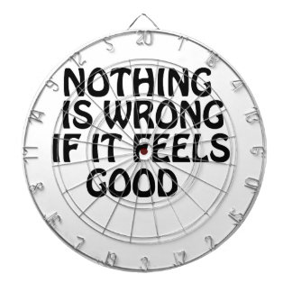 Nothing is wrong if it feels good dart board