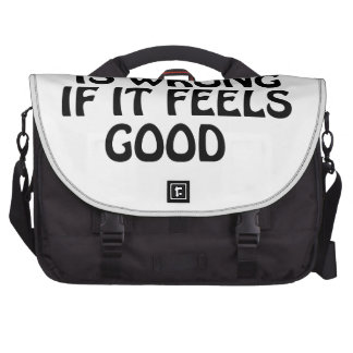 Nothing is wrong if it feels good laptop bags