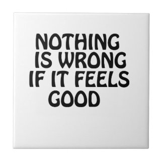 Nothing is wrong if it feels good tile