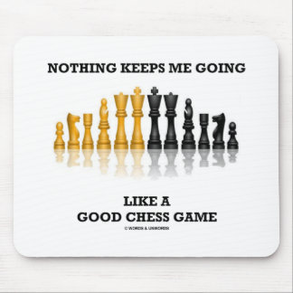 Nothing Keeps Me Going Like A Good Chess Game Mouse Pad