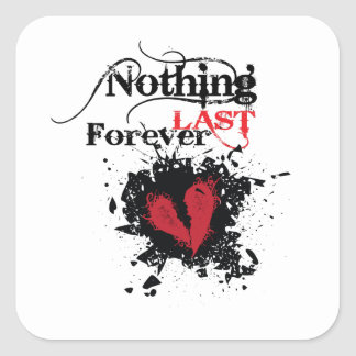 Nothing Last forever Square Sticker