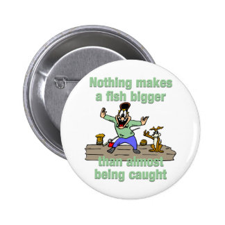 Nothing Makes a Fish Bigger Pinback Button
