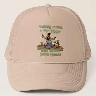 Nothing Makes a Fish Bigger Trucker Hat