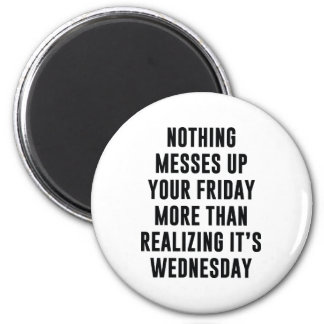 Nothing Messes Up Your Friday Magnet