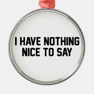 Nothing Nice Metal Ornament
