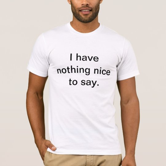 Nothing Nice to Say T-Shirt
