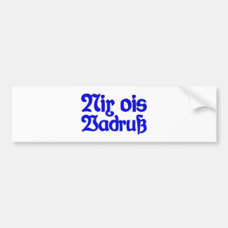 Nothing ois Vadruß nothing as annoyance Bavaria Ba Car Bumper Sticker