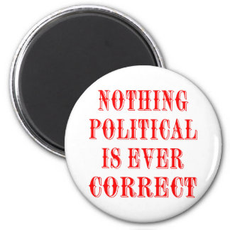 Nothing Political Is Ever Correct 2 Inch Round Magnet