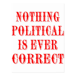Nothing Political Is Ever Correct Postcard