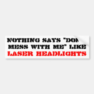 "Nothing says ""don't mess with me"" ... car bumper sticker"
