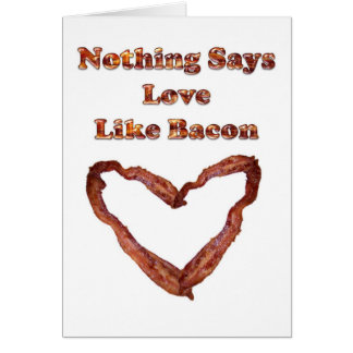 Nothing Says Love Like Bacon Card