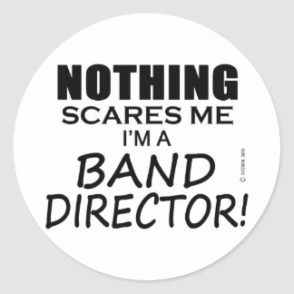 Nothing Scares Me Band Director Classic Round Sticker
