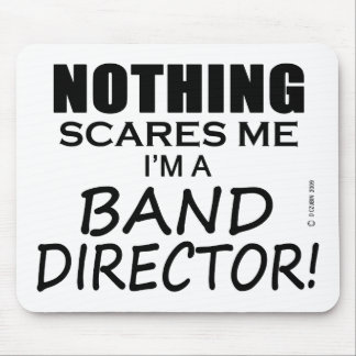 Nothing Scares Me Band Director Mouse Pad