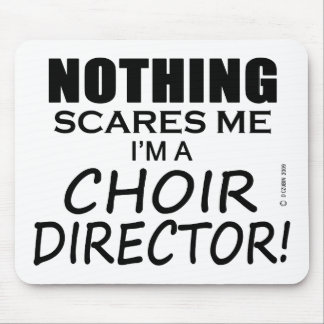 Nothing Scares Me Choir Director Mouse Pad