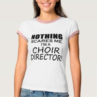 Nothing Scares Me Choir Director T-Shirt