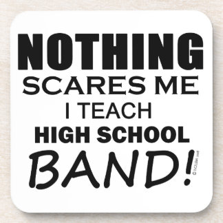 Nothing Scares Me! High School Band Coaster