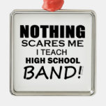 Nothing Scares Me! High School Band Christmas Ornament