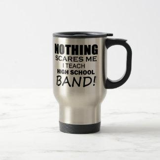 Nothing Scares Me! High School Band Travel Mug