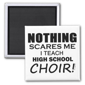 Nothing Scares Me High School Choir copy 2 Inch Square Magnet