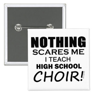 Nothing Scares Me High School Choir copy 2 Inch Square Button