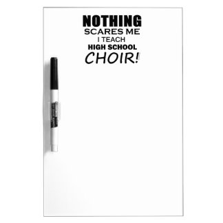 Nothing Scares Me High School Choir Dry Erase Whiteboards
