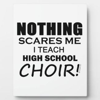 Nothing Scares Me High School Choir Plaques