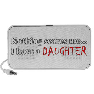 Nothing Scares Me...I Have A Daughter Speaker