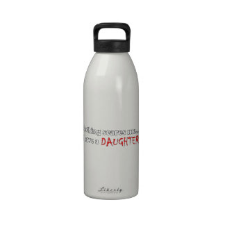 Nothing Scares Me...I Have A Daughter Water Bottle