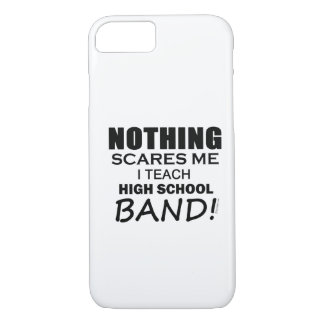 Nothing Scares Me! I'm A Band Director! iPhone 7 Case