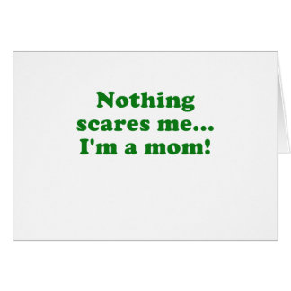 Nothing Scares Me Im a Mom Card