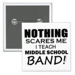 Nothing Scares Me Middle School Band Button