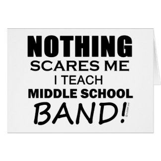 Nothing Scares Me Middle School Band Greeting Card