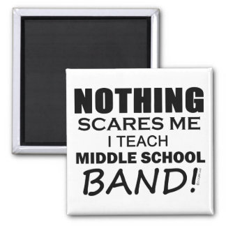 Nothing Scares Me Middle School Band Magnet